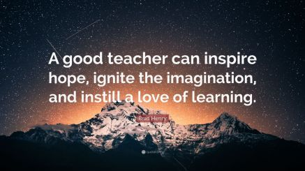 2094172-Brad-Henry-Quote-A-good-teacher-can-inspire-hope-ignite-the